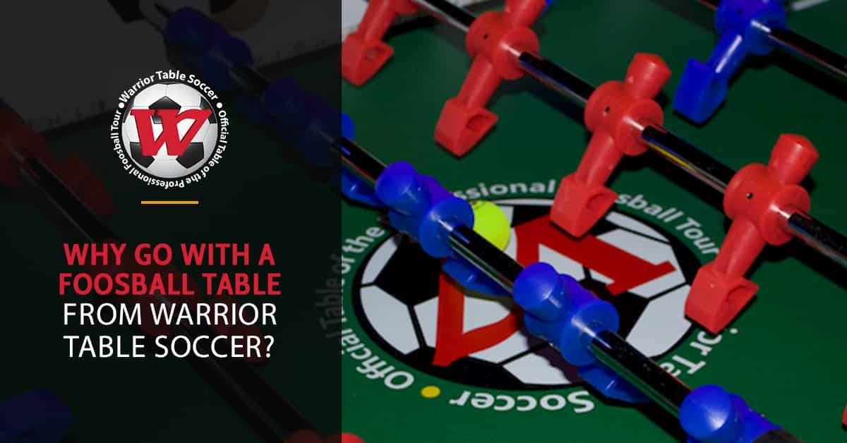 Why Go With A Foosball Table From Warrior Table Soccer